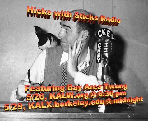 Hicks with Sticks 5/26 & 5/29 on KALW and KALX